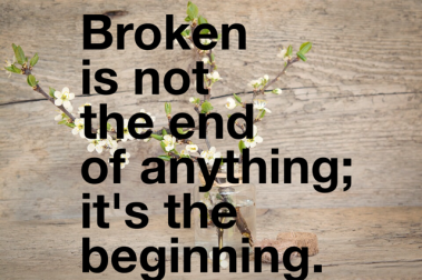 broken is not the end